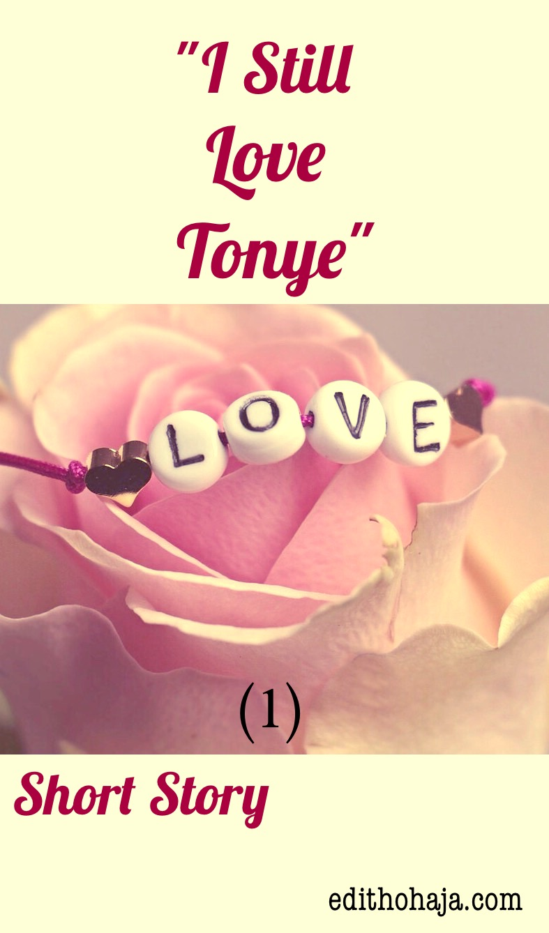 """I STILL LOVE TONYE"" (1) SHORT STORY"