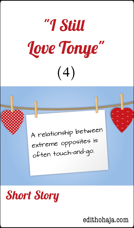 """""""I STILL LOVE TONYE"""" (4)  SHORT STORY"""
