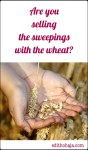 ARE YOU SELLING THE SWEEPINGS WITH THE WHEAT?