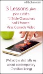 "3 LESSONS FROM JOHN CRIST'S ""IF BIBLE CHARACTERS HAD iPHONES"" VIRAL COMEDY VIDEO"