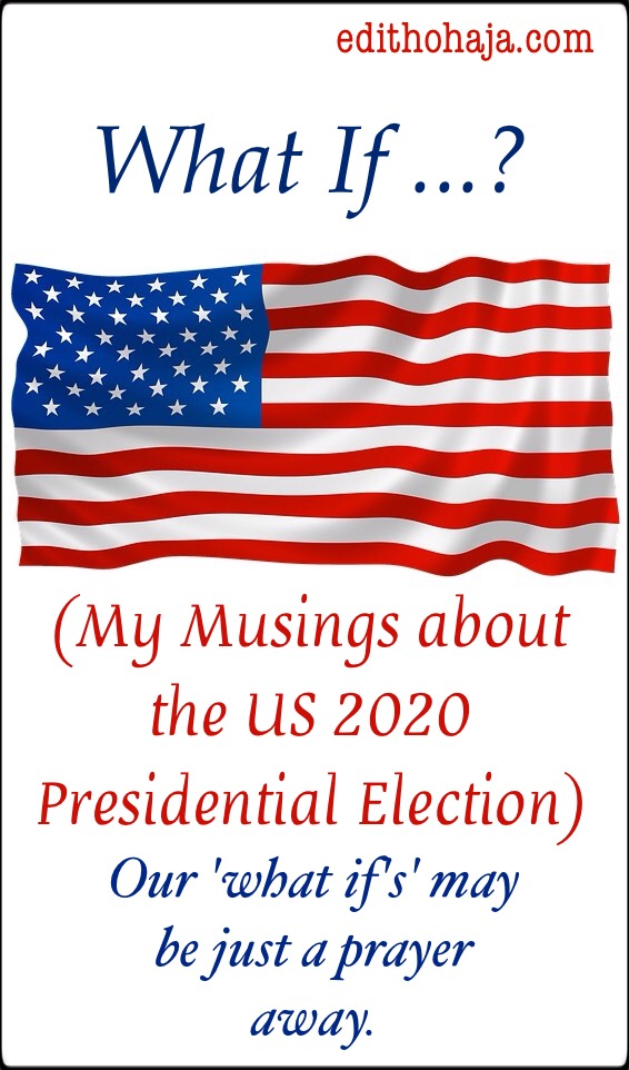WHAT IF …? (My Musings about the US 2020 Presidential Election)