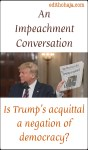 AN IMPEACHMENT CONVERSATION: Is Trump's Acquittal a Negation of Democracy?