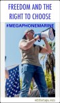 #MEGAPHONEMARINE- FREEDOM AND THE RIGHT TO CHOOSE