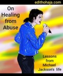 ON HEALING FROM ABUSE  (Lessons from Michael Jackson's Life)
