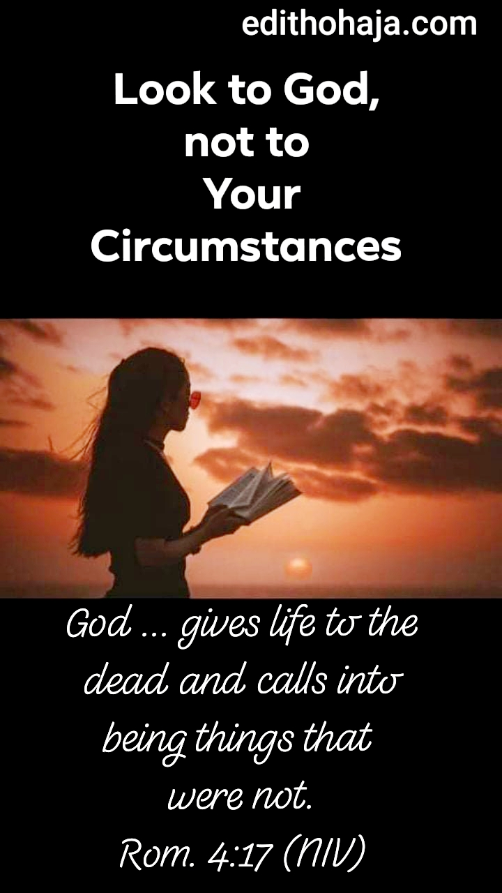 LOOK TO GOD AND NOT TO YOUR CIRCUMSTANCES