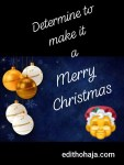 DETERMINE TO MAKE IT A MERRY CHRISTMAS