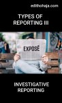TYPES OF REPORTING III : INVESTIGATIVE REPORTING