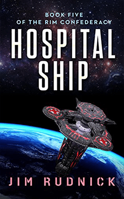 Hospital Ship by Jim Rudnick. The RIM Confederacy, Book 5.