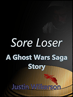 Sore Loser by Justin Wilkerson. Ghost Wars Saga Story, Book 4.
