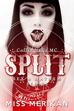 Split by Miss Merikan (K.A. Merikan). Coffin Nails MC, Sex & Mayhem, Book 7.