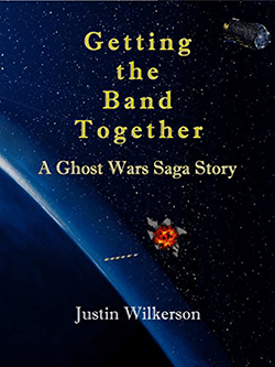 Getting the Band Together by Justin Wilkerson. Ghost Wars Saga Story, Book 5.
