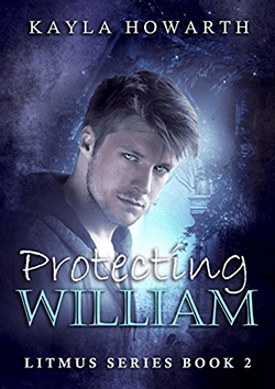 Protecting William by Kayla Howarth. Litmus Series, book 2