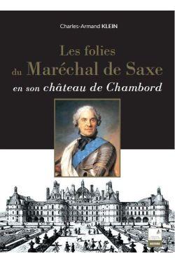 Charles-Armand Klein - Les folies du Maréchal de Saxe en son château de Chambord