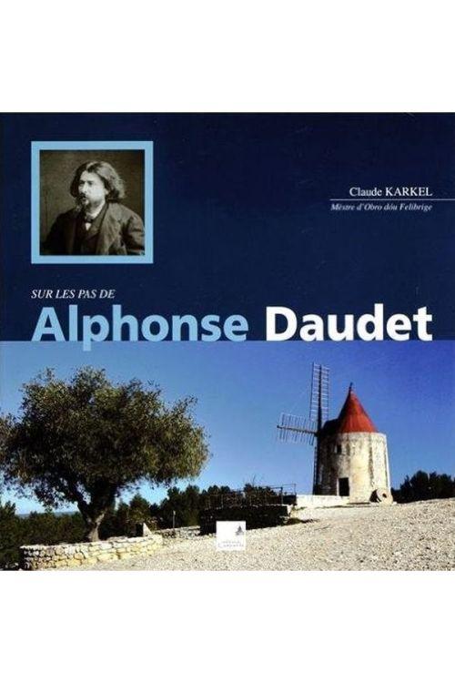 Claude Karkel - Sur les pas de Alphonse Daudet De la Provence à Paris
