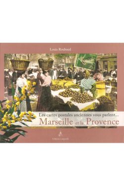 Louis Roubaud - Les cartes postales anciennes vous parlent... Marseille et la provence