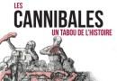 Les cannibales, un tabou de l'histoire