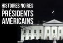 Histoires noires des présidents américains