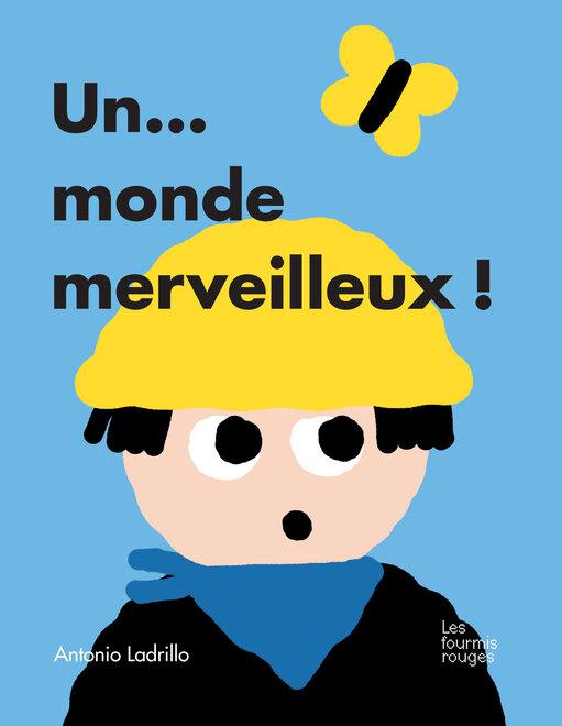 Editions Les Fourmis Rouges - Un … monde merveilleux !
