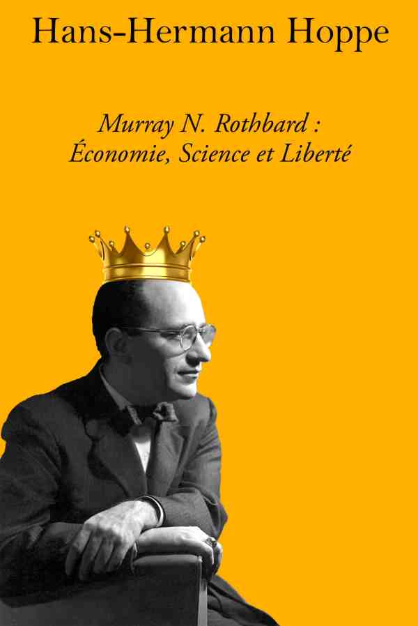 hans-hermann hoppe murray n rothbard économie science et liberté
