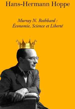 Hans-Hermann Hoppe — Murray N. Rothbard : Économie, science et liberté