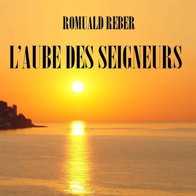 L \'aube des seigneurs de Romuald Reber - Juillet 2017