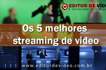 Os 5 melhores streaming de video online