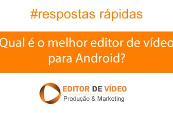 Qual é o melhor editor de vídeo para Android?