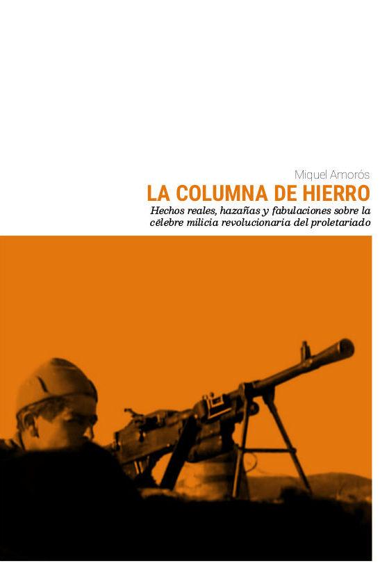 La Columna de hierro : Hechos reales, hazañas y fabulaciones sobre la célebre milicia revolucionaria del proletariado