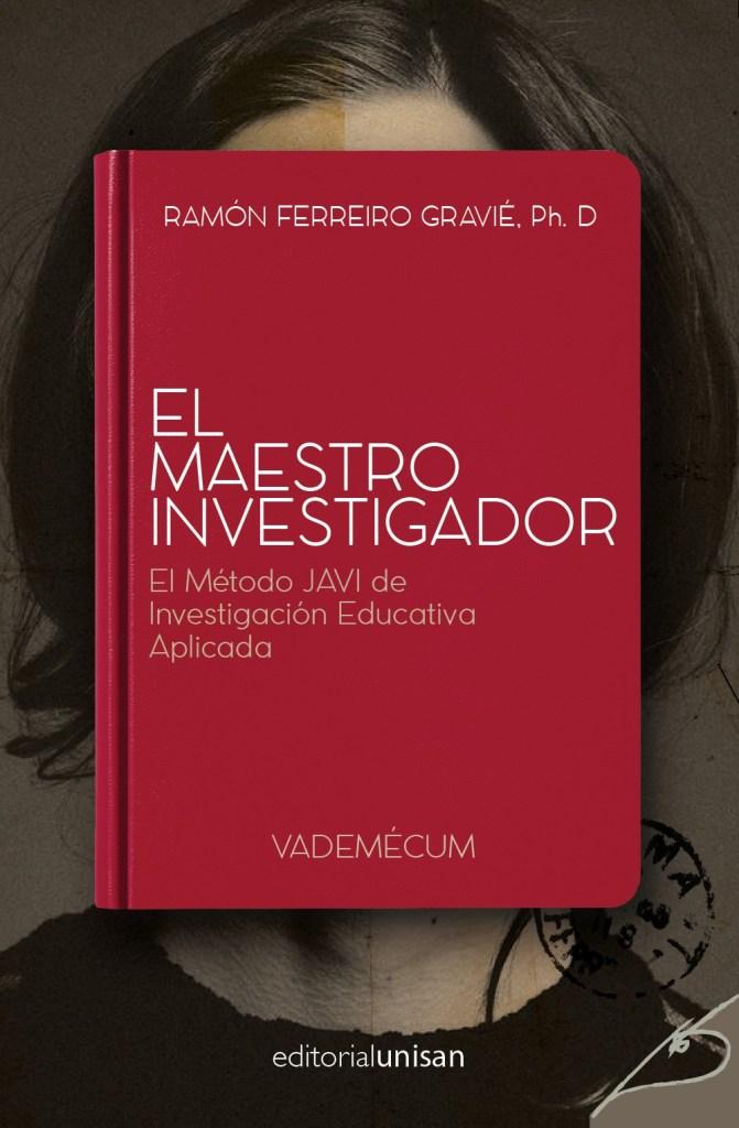 EL MAESTRO INVESTIGADOR: El Método JAVI de Investigación Educativa Aplicada (ebook)