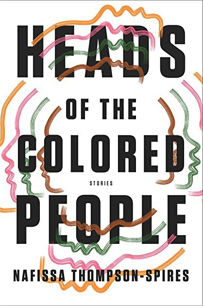 Heads of the colored people Nafissa Thompson-Spires Short Stories By Women Toronto 2018 Edit Seven