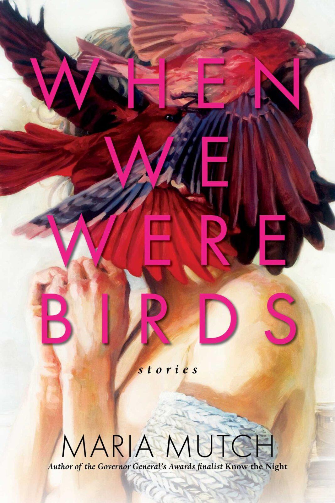 When we were Birds Maria Mutch - Short Stories By Women Toronto 2018 Edit Seven