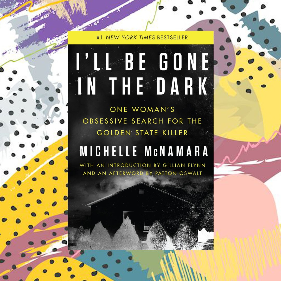 michelle mcnamara i'll be gone in the dark Book reccomendations from bookworms edit seven
