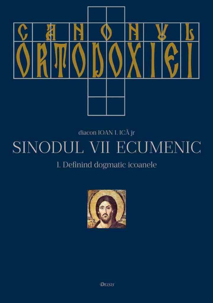 Canonul Ortodoxiei: Sinodul VII Ecumenic. 1. Definind dogmatic icoanele (691–810). 2. Definitivând dogmatic orthodoxia (815–1351)
