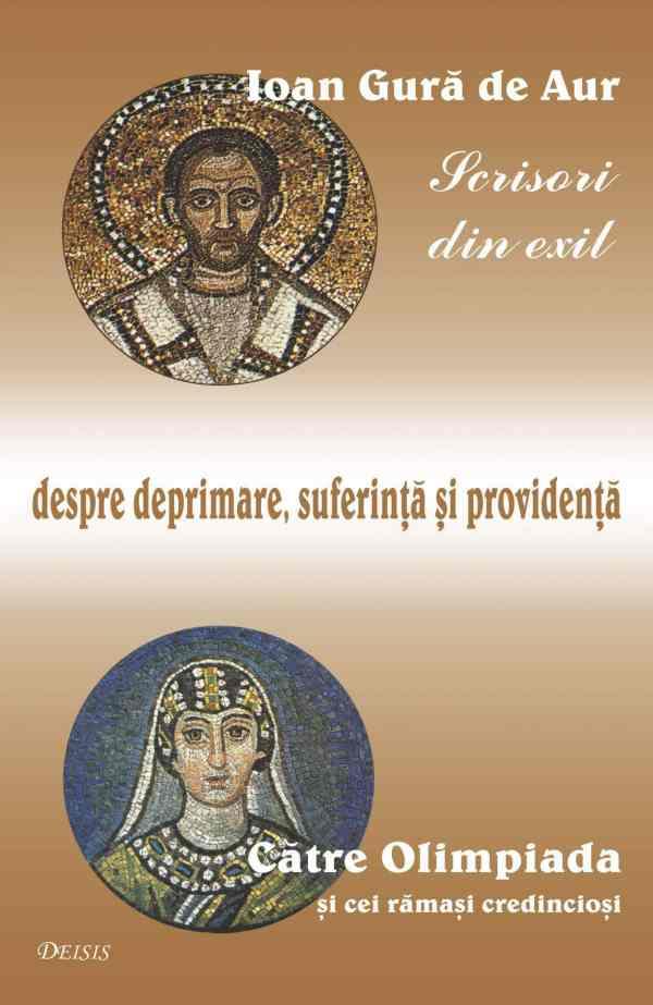 Imagine Carte: Ioan Gură de Aur — Scrisori din exil. Către Olimpiada și cei rămași credincioși. Despre deprimare, suferință și Providență