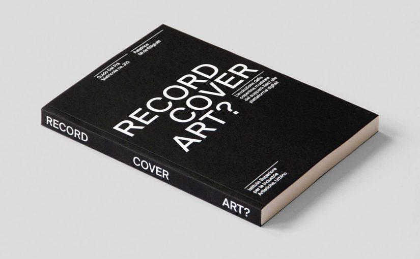 """""""Record Cover Art?"""" il libro di Guido Dal Prà sulla storia delle copertine musicali"""