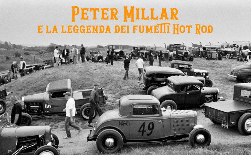Pete Millar e la leggenda dei fumetti hot rod (pt.1)