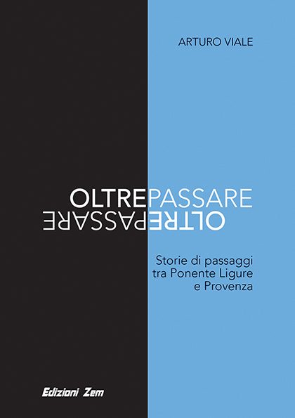 """""""OLTREPASSARE: Storie di passaggi tra Ponente Ligure e Provenza"""" da dicembre in libreria"""
