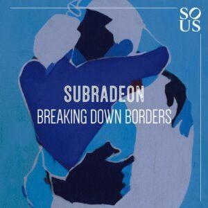 Subradeon – Breaking Down Borders [SOUS018]