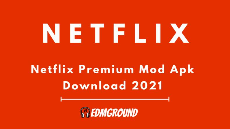 Netflix Mod Apk Download 2021 Premium Unlocked