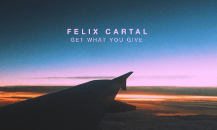 "Felix Cartal Tells The World That You ""Get What You Give""!"
