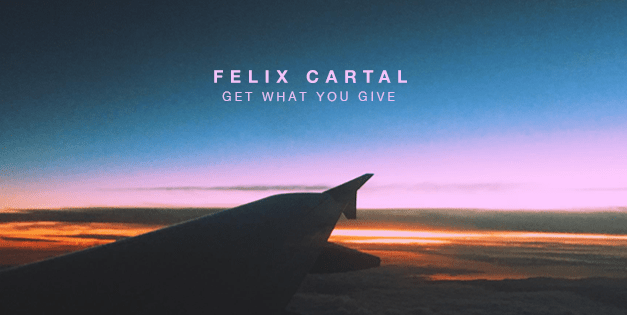 """Felix Cartal Tells The World That You """"Get What You Give""""!"""