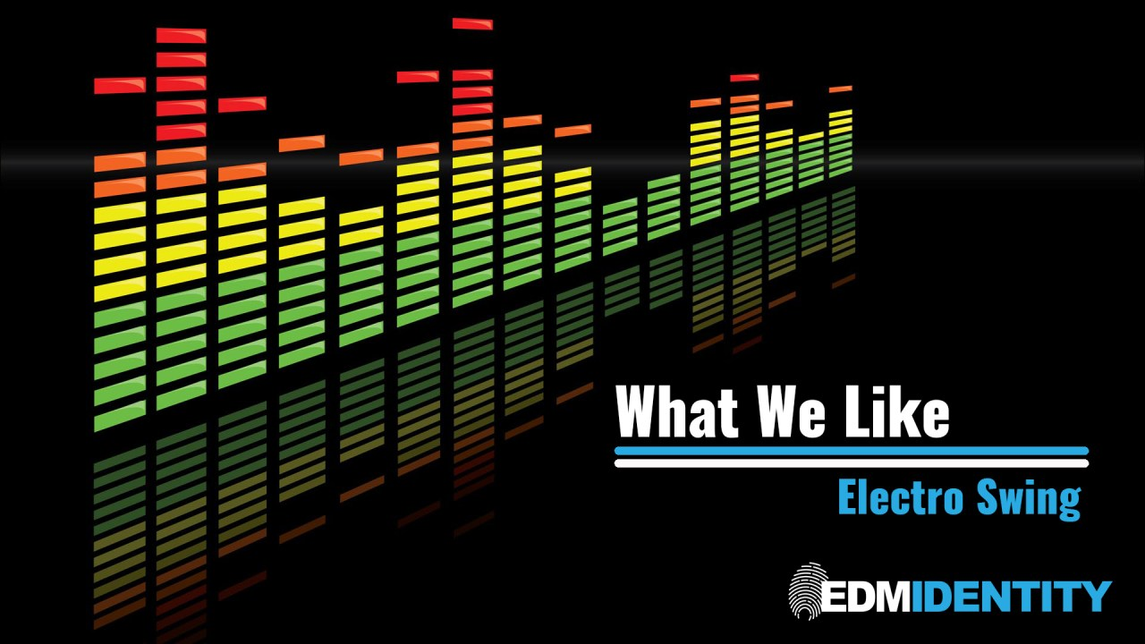 What We Like || Electro Swing