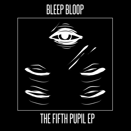 Bleep Bloop The Fifth Pupil EP Cover Art