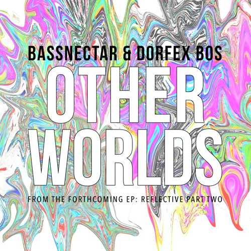 Bassnectar Dorfex Bos Other Worlds