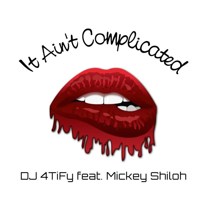 DJ 4TiFy feat. Mickey Shiloh - It Ain't Complicated