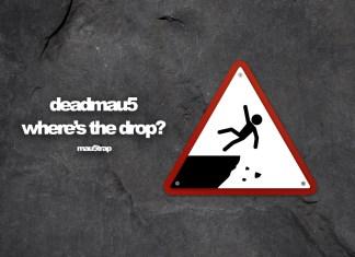 deadmau5 where's the drop