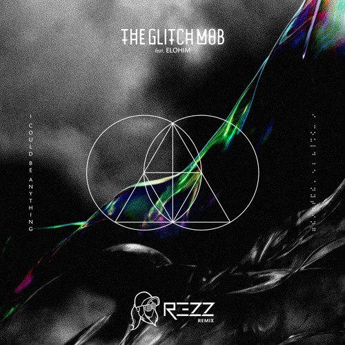 I Could Be Anything (feat. Elohim) [Rezz Remix]