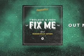 TWOLOUD & FRDY - Fix Me Official PAROOKAVILLE Anthem 2016
