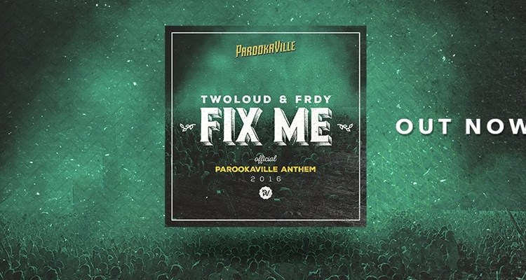 TWOLOUD & FRDY - Fix Me Official PAROOKAVILLE Anthem 2016