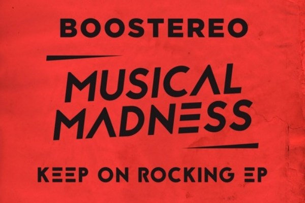 boostereo keep on rocking ep musical madness
